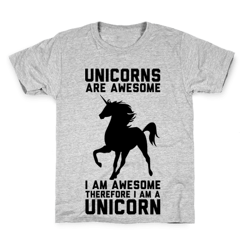 Unicorns Are Awesome I Am Awesome Therefore I Am A Unicorn Kids T-Shirt