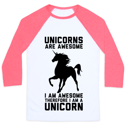 Unicorns Are Awesome I Am Awesome Therefore I Am A Unicorn Baseball Tee