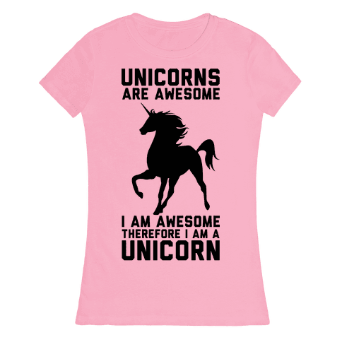 Unicorns Are Awesome I Am Awesome Therefore I Am A Unicorn Womens T-Shirt