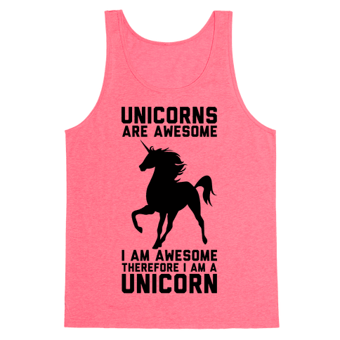 Unicorns Are Awesome I Am Awesome Therefore I Am A Unicorn Tank Top
