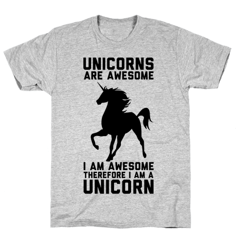 Unicorns Are Awesome I Am Awesome Therefore I Am A Unicorn Mens T-Shirt
