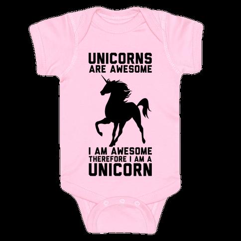 Unicorns Are Awesome I Am Awesome Therefore I Am A Unicorn Baby Onesy