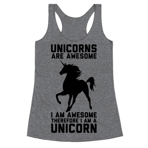 Unicorns Are Awesome I Am Awesome Therefore I Am A Unicorn Racerback Tank Top