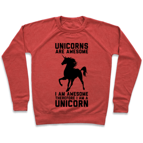 Unicorns Are Awesome I Am Awesome Therefore I Am A Unicorn Pullover