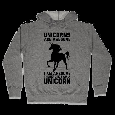 Unicorns Are Awesome I Am Awesome Therefore I Am A Unicorn Hooded Sweatshirt