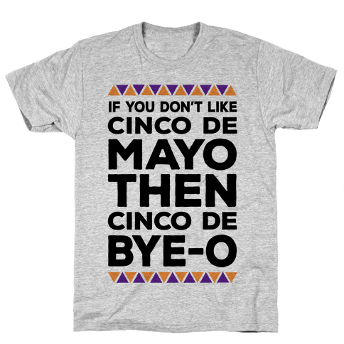 If You Don't Like Cinco De Mayo Then Cinco De Bye-o Mens T-Shirt
