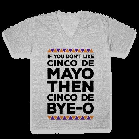 If You Don't Like Cinco De Mayo Then Cinco De Bye-o V-Neck Tee Shirt