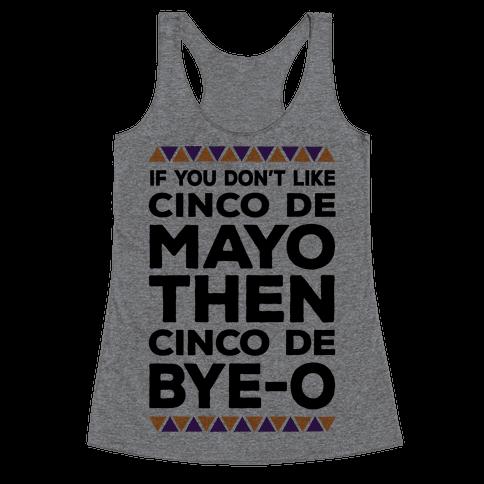 If You Don't Like Cinco De Mayo Then Cinco De Bye-o Racerback Tank Top