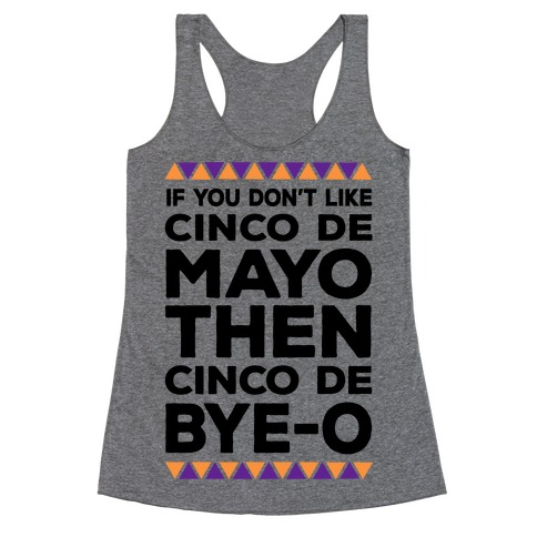 If You Don't Like Cinco De Mayo Then Cinco De Bye-o Racerback Tank Top