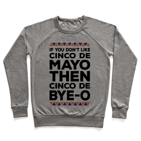If You Don't Like Cinco De Mayo Then Cinco De Bye-o Pullover
