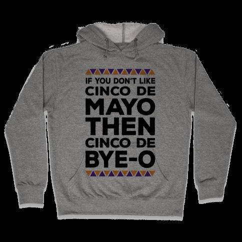 If You Don't Like Cinco De Mayo Then Cinco De Bye-o Hooded Sweatshirt