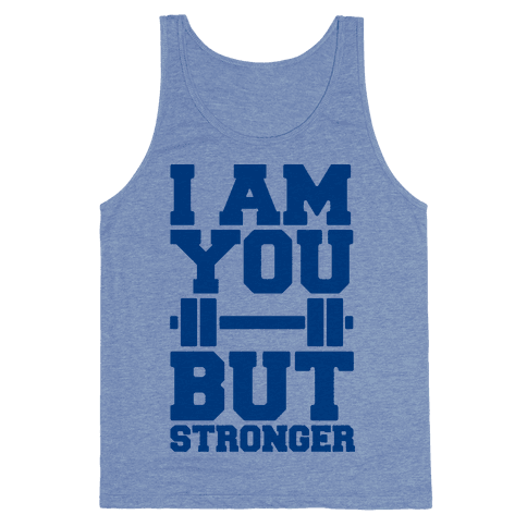 I Am You But Stronger Tank Top