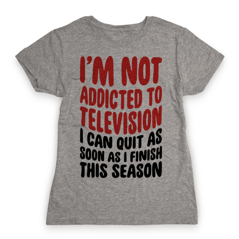 Not Addicted to Television Womens T-Shirt