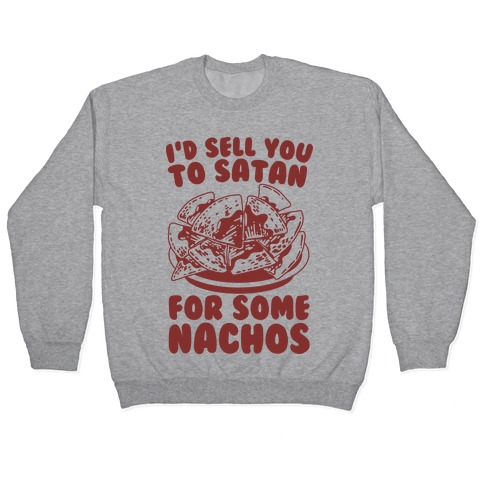 I'd Sell You to Satan for Some Nachos Pullover