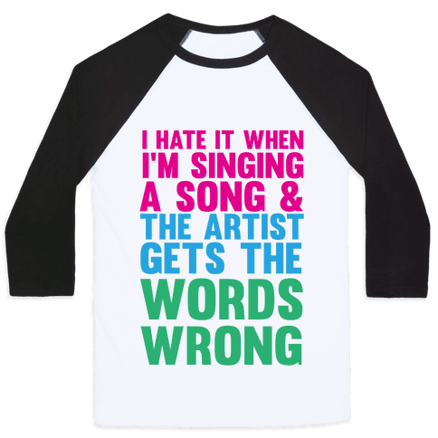 The Artist Gets the Words Wrong! Baseball Tee