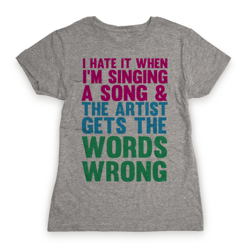 The Artist Gets the Words Wrong! Womens T-Shirt