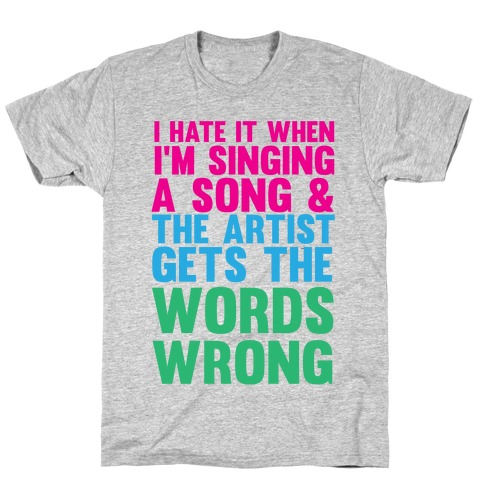 The Artist Gets the Words Wrong! Mens T-Shirt