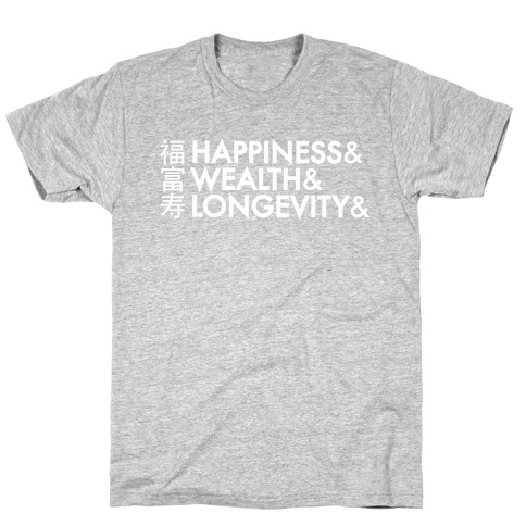 Happiness Wealth & Longevity for You Mens T-Shirt