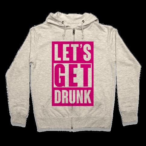 Let's Get Drunk Zip Hoodie