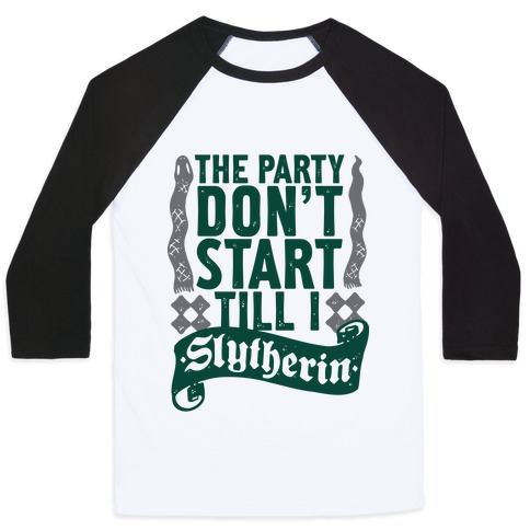The Party Don't Start Till I Slytherin Baseball Tee