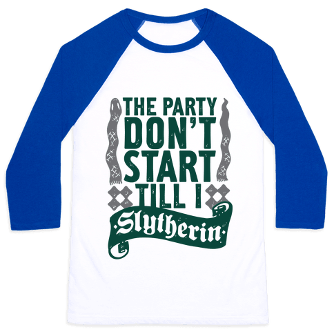 The Party Don't Start Till I Slytherin Baseball Tee