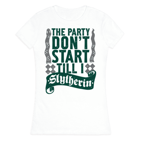 The Party Don't Start Till I Slytherin Womens T-Shirt
