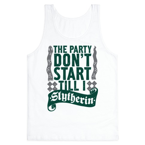 The Party Don't Start Till I Slytherin Tank Top