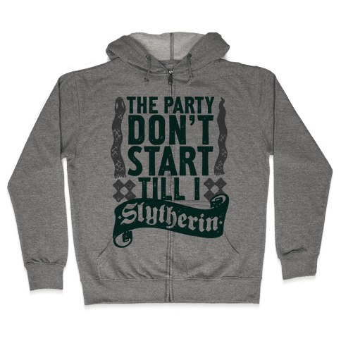 The Party Don't Start Till I Slytherin Zip Hoodie