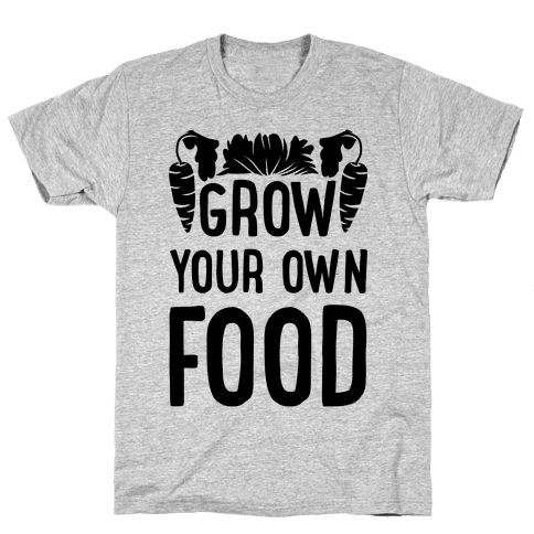 Grow Yours Own Food Mens T-Shirt