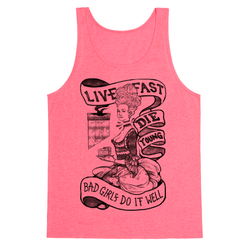 Live Fast Die Young Bad Girls Do It Well Tank Top