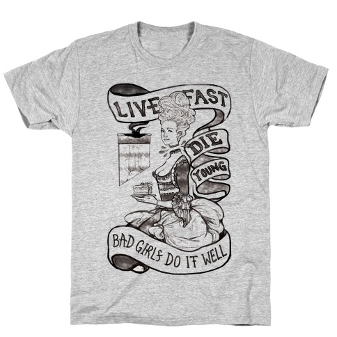 Live Fast Die Young Bad Girls Do It Well T-Shirt
