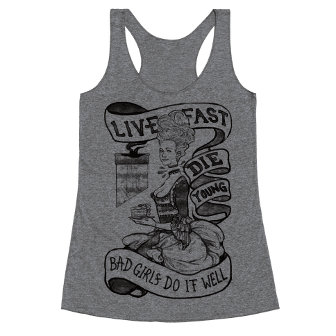 Live Fast Die Young Bad Girls Do It Well Racerback Tank Top