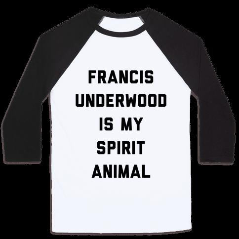 Francis Underwood Is My Spirit Animal