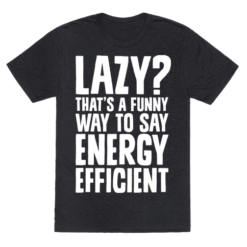 Lazy? That's a Funny Way to Say Energy Efficient