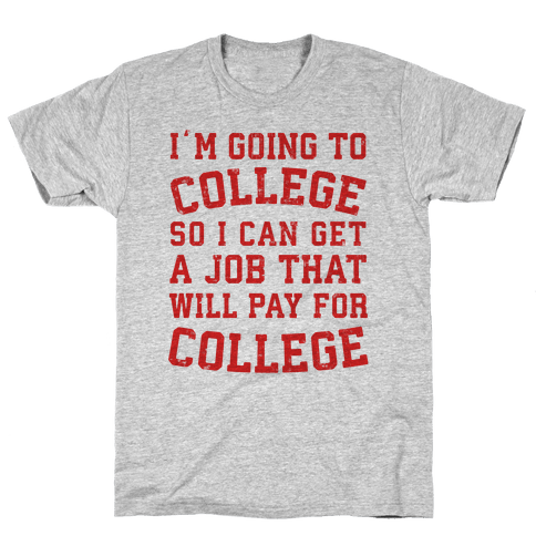 I'm Going To College To Find A Job That Will Pay For College Mens T-Shirt