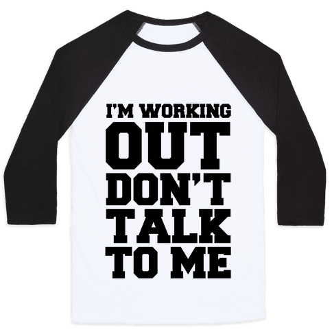I'm Working Out, Don't Talk to Me Baseball Tee