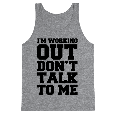 I'm Working Out, Don't Talk to Me Tank Top