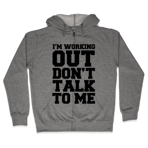 I'm Working Out, Don't Talk to Me Zip Hoodie