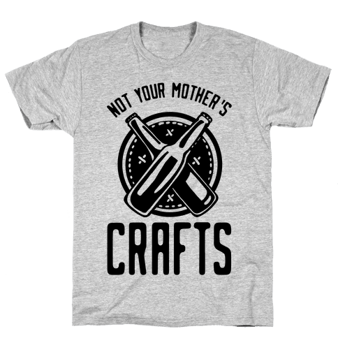 Not Your Mothers Crafts Mens T-Shirt