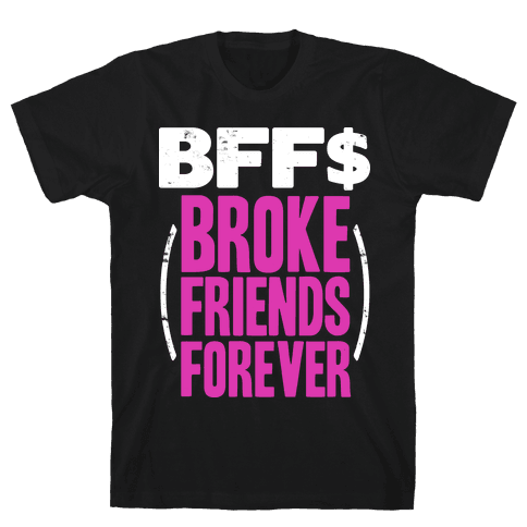 Broke Friends Forever Mens T-Shirt