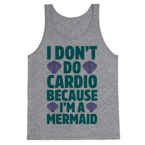 I Don't Do Cardio Because I'm A Mermaid Tank Top