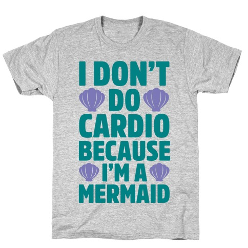 I Don't Do Cardio Because I'm A Mermaid T-Shirt