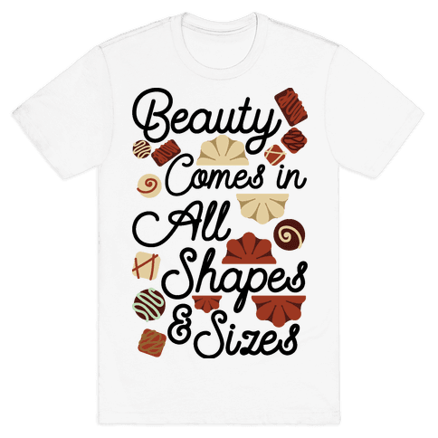 Beauty Comes in All Shapes and Sizes Mens T-Shirt