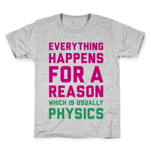 Everything Happens For A Reason Physics Kids T-Shirt