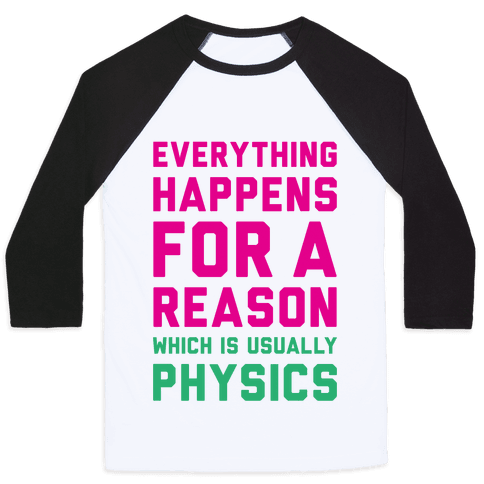 Everything Happens For A Reason Physics Baseball Tee