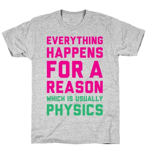 Everything Happens For A Reason Physics T-Shirt