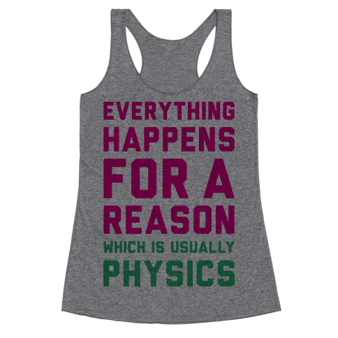 Everything Happens For A Reason Physics Racerback Tank Top