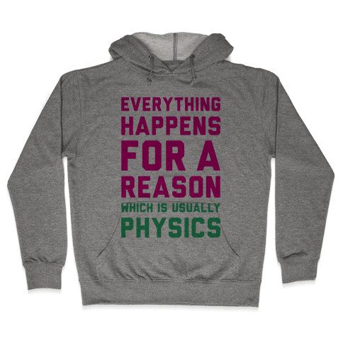 Everything Happens For A Reason Physics Hooded Sweatshirt