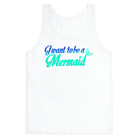 I Want To Be A Mermaid Tank Top