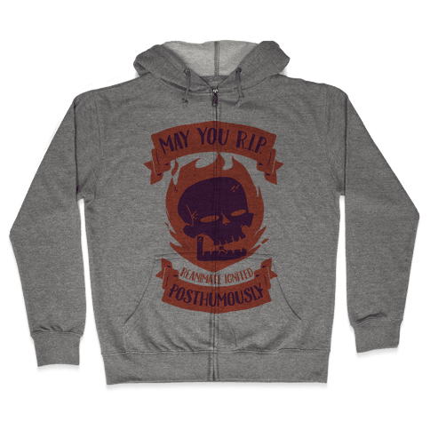 May You R.I.P. (Reanimate Ignited Posthumously) Zip Hoodie
